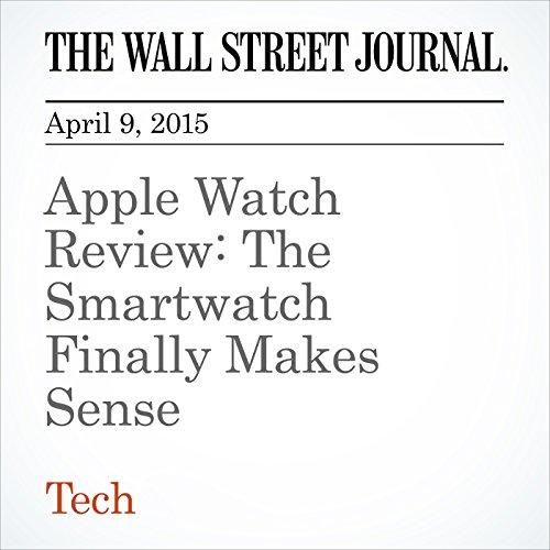 Apple Watch Review: The Smartwatch Finally Makes Sense
