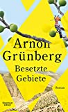 Buchinformationen und Rezensionen zu Besetzte Gebiete: Roman von Arnon Grünberg