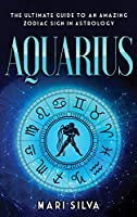 Aquarius: The Ultimate Guide to an Amazing Zodiac Sign in Astrology