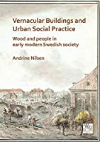 Vernacular Buildings and Urban Social Practice: Wood and People in Early Modern Swedish Society
