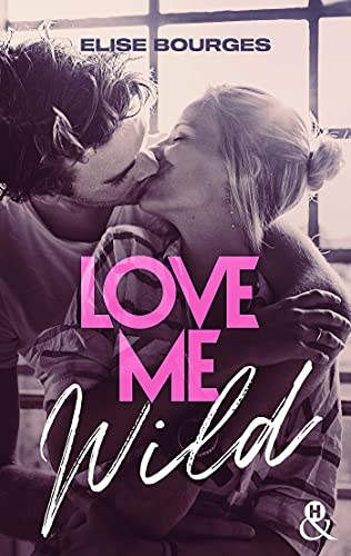 Love Me Wild (&H DIGITAL) (French Edition)