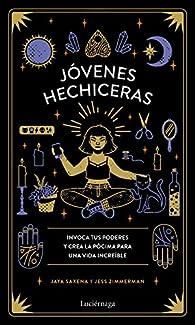 Jóvenes hechiceras: Invoca tus poderes y crea la pócima para una vida increíble par Jaya Saxena