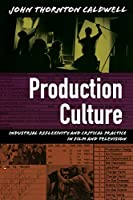 Production Culture: Industrial Reflexivity and Critical Practice in Film and Television (Console-ing Passions)