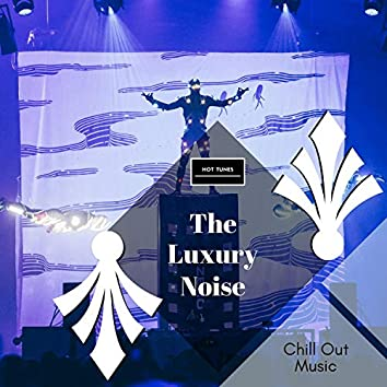 The Luxury Noise - Chill Out Music
