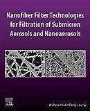 Nanofiber Filter Technologies for Filtration of Submicron Aerosols and Nanoaerosols