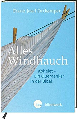 Alles Windhauch: Kohelet - ein Querdenker in der Bibel
