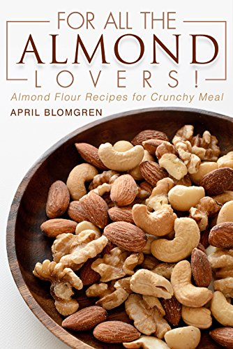 For All the Almond Lovers!: Almond Flour Recipes for Crunchy Meal (English Edition)