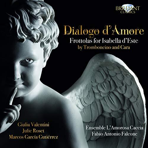 Dialogo d'amore. Frottoles de la Renaissance pour Isabella d'Este. Valentini, Roset, Gutiérrez, Falcone.