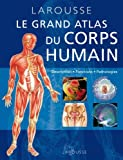 Le Grand Atlas du corps humain - Larousse - 09/06/2010