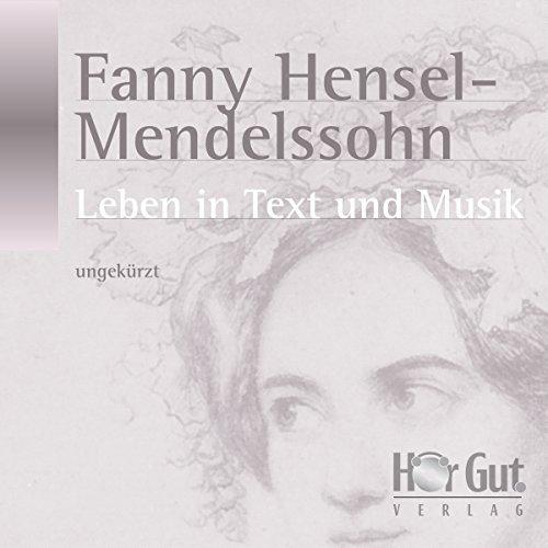 Fanny Hensel-Mendelssohn. Leben in Text und Musik Titelbild