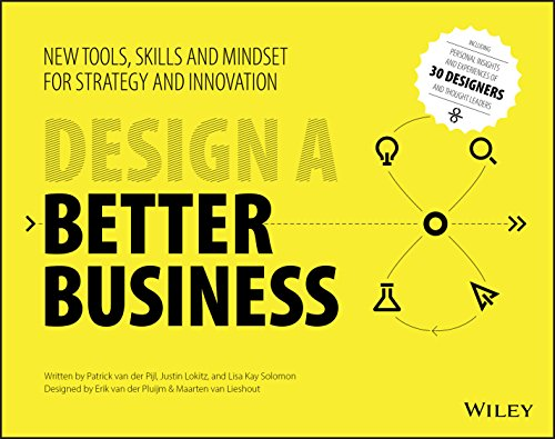Design A Better Business New Tools Skills And Mindset For Strategy And Innovation