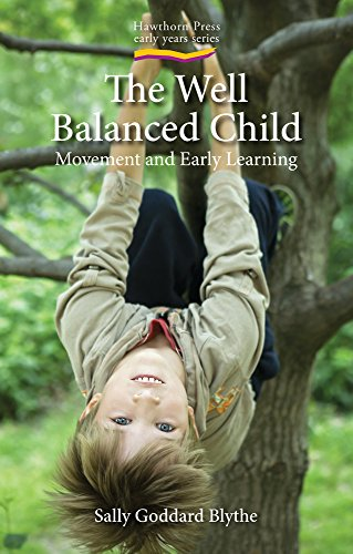 Goddard Blythe, S: Well Balanced Child: Movement and Early Learning (Early Years)