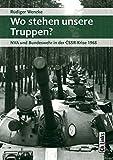Wo stehen unsere Truppen? NVA und Bundeswehr in der CSSR-Krise 1968 (Militärgeschichte der DDR, Band 26)