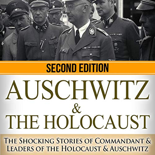 Auschwitz & The Holocaust: The Shocking Stories of Commandant & Leaders of the Holocaust & Auschwitz  audiobook cover art