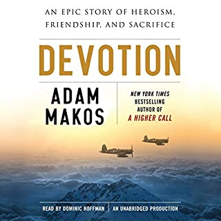 Devotion     An Epic Story of Heroism, Friendship, and Sacrifice              By:                                                                                                                                 Adam Makos                               Narrated by:                                                                                                                                 Dominic Hoffman                      Length: 14 hrs and 44 mins     957 ratings     Overall 4.7