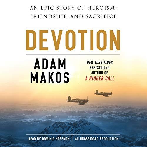 Devotion     An Epic Story of Heroism, Friendship, and Sacrifice              Written by:                                                                                                                                 Adam Makos                               Narrated by:                                                                                                                                 Dominic Hoffman                      Length: 14 hrs and 44 mins     5 ratings     Overall 4.8