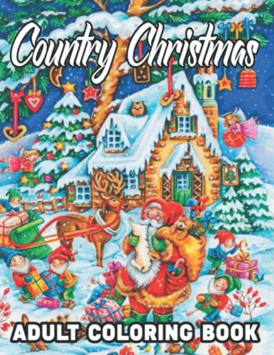 Country Christmas Adult Coloring Book: An Adults Country Christmas Coloring Book Fun Design Originals 68 Fun & Playful Holiday Art Activities from on ... Perforated Pages that Resist Bleed-Through