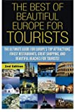 The Best of Beautiful Europe for Tourists: The Ultimate Guide for Europe's Top Attractions, Finest Restaurants, Great Shopping, and Beautiful Beaches for Tourists!