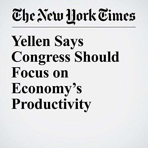 Yellen Says Congress Should Focus on Economy's Productivity copertina
