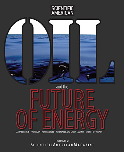 Oil and the Future of Energy: Climate Repair * Hydrogen * Nuclear Fuel * Renewable And Green Sources