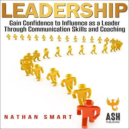 Leadership: Gain Confidence to Influence as a Leader Through Communication Skills and Coaching audiobook cover art