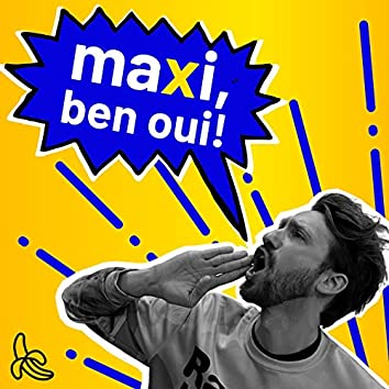 Maxi, ben oui
