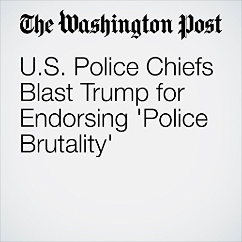 U.S. Police Chiefs Blast Trump for Endorsing 'Police Brutality' cover art