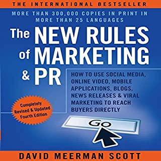 The New Rules of Marketing and PR     How to Use Social Media, Online Video, Mobile Applications, Blogs, News Releases, and Viral Marketing to Reach Buyers Directly              By:                                                                                                                                 David Meerman Scott                               Narrated by:                                                                                                                                 David Meerman Scott,                                                                                        Sean Pratt                      Length: 16 hrs and 21 mins     55 ratings     Overall 4.3