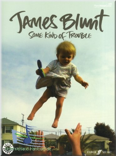 James Blunt-Some Kind Of Trouble-SONGBOOK Piano, Chant et Guitare Partitions pour]