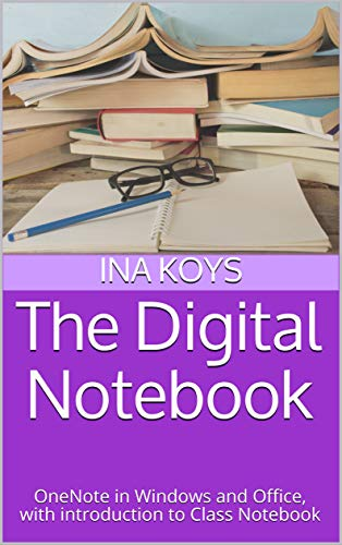 The Digital Notebook: OneNote in Windows and Office, with introduction to Class Notebook (Short & Spicy) (English Edition)