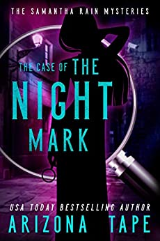 The Case Of The Night Mark (Samantha Rain Mysteries Book 1) by [Arizona Tape]