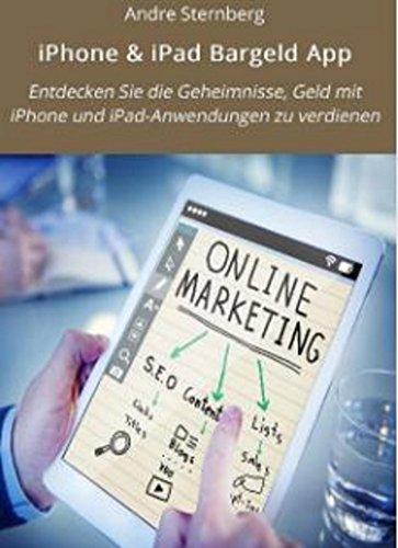 iPhone & iPad Bargeld App: Entdecken Sie die Geheimnisse, Geld mit iPhone und iPad-Anwendungen zu verdienen (German Edition)