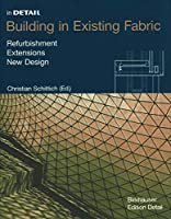 In Detail: Building in Existing Fabric : Refurbishment-Extensions-New Designs