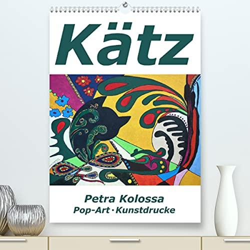 Kätz, Petra Kolossa, Pop-Art-Kunstdrucke (Premium, hochwertiger DIN A2 Wandkalender 2022, Kunstdruck in Hochglanz)