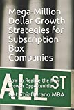 Mega-Million Dollar Growth Strategies for Subscription Box Companies: How to Realize the New Growth Opportunities