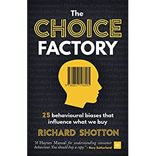 The Choice Factory 25 behavioural biases that influence what we buy