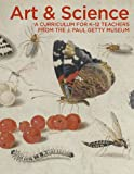 Art & Science: A Curriculum for K–12 Teachers from the J. Paul Getty Museum