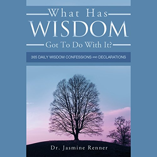 What Has Wisdom Got to Do With It? - 365 Daily Wisdom Confessions and Declarations cover art
