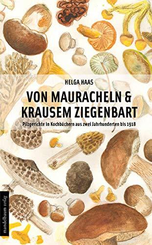 Von Mauracheln & krausem Ziegenbart: Pilzgerichte in Kochbüchern aus zwei Jahrhunderten bis 1918