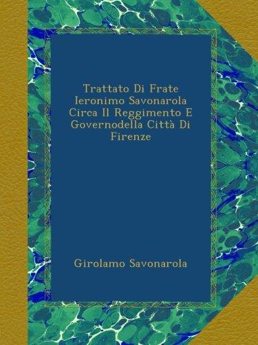 Trattato Di Frate Ieronimo Savonarola Circa Il Reggimento E Governodella Città Di Firenze