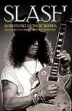 Slash - Surviving Guns N' Roses, Velvet Revolver and Rock's Snake Pit: Excess: The Biography