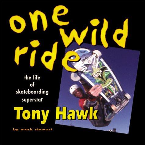 One Wild Ride: The Life of Skateboarding Superstar Tony Hawk