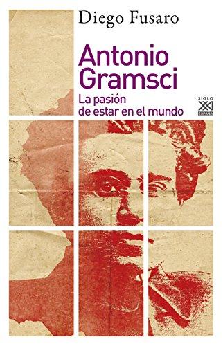Antonio Gramsci. La pasión de estar en el mundo (Filosofía y pensamiento nº 1256)