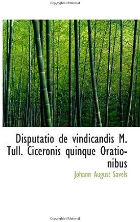 Disputatio de vindicandis M. Tull. Ciceronis quinque Orationibus
