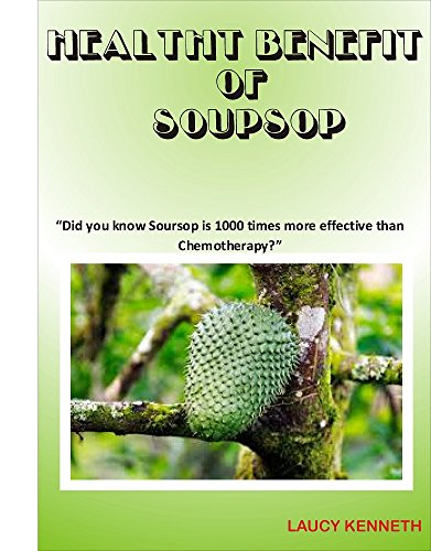 "HEALTH BENEFIT OF SOURSUP: ""Did you know Soursop is 1000 times more effective than Chemotherapy?"" (English Edition)"