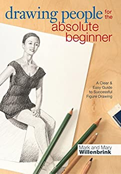 Drawing People for the Absolute Beginner: A Clear & Easy Guide to Successful Figure Drawing by [Mark Willenbrink, Mary Willenbrink]