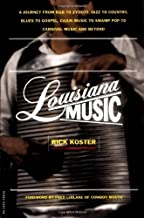 Louisiana Music: A Journey From R&b To Zydeco, Jazz To Country, Blues To Gospel, Cajun Music To Swamp Pop To Carnival