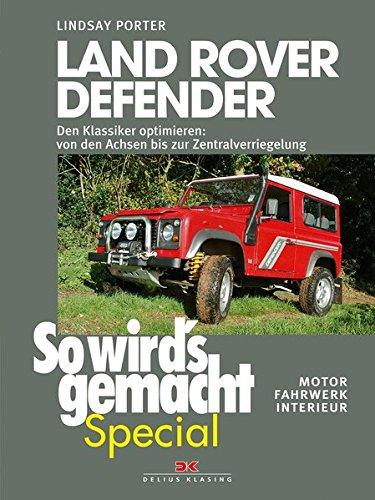 Preisvergleich Produktbild Land Rover Defender (So wirds gemacht Special Band 1): Den Klassiker optimieren von den Achsen bis zur Zentralverriegelung Motor,  Fahrwerk,  Interieur