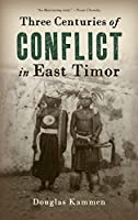 Three Centuries of Conflict in East Timor (Genocide, Political Violence, Human Rights) by Douglas Kammen(2015-08-20)
