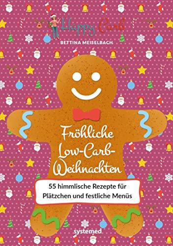 Happy Carb: Fröhliche Low-Carb-Weihnachten: 55 himmlische Rezepte für Plätzchen und festliche Menüs (German Edition)